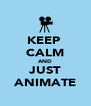 KEEP  CALM AND JUST ANIMATE - Personalised Poster A4 size