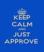 KEEP CALM AND JUST APPROVE  - Personalised Poster A4 size
