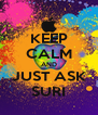 KEEP CALM AND JUST ASK SURI - Personalised Poster A4 size