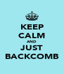 KEEP CALM AND JUST BACKCOMB - Personalised Poster A4 size
