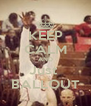 KEEP CALM AND Just  BALLOUT - Personalised Poster A4 size