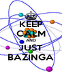 KEEP CALM AND JUST BAZINGA - Personalised Poster A4 size