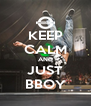 KEEP CALM AND JUST BBOY - Personalised Poster A4 size
