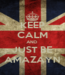 KEEP CALM AND  JUST BE AMAZAYN - Personalised Poster A4 size