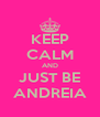 KEEP CALM AND JUST BE ANDREIA - Personalised Poster A4 size