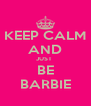 KEEP CALM AND JUST  BE BARBIE - Personalised Poster A4 size