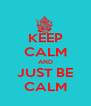 KEEP CALM AND JUST BE CALM - Personalised Poster A4 size