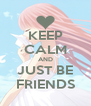 KEEP CALM AND JUST BE FRIENDS - Personalised Poster A4 size
