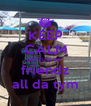 KEEP CALM and just be  friendz all da tym - Personalised Poster A4 size
