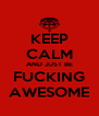 KEEP CALM AND JUST BE FUCKING AWESOME - Personalised Poster A4 size