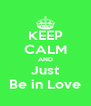KEEP CALM AND Just Be in Love - Personalised Poster A4 size