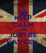 KEEP CALM AND JUST BE KAYCEIL - Personalised Poster A4 size