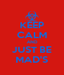 KEEP CALM AND JUST BE MAD'S - Personalised Poster A4 size