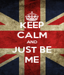 KEEP CALM AND JUST BE ME - Personalised Poster A4 size