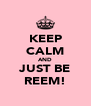 KEEP CALM AND JUST BE REEM! - Personalised Poster A4 size