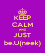 KEEP CALM AND JUST be.U(neek) - Personalised Poster A4 size