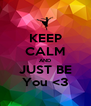 KEEP CALM AND JUST BE You <3 - Personalised Poster A4 size