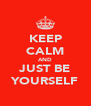 KEEP CALM AND JUST BE YOURSELF - Personalised Poster A4 size