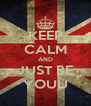 KEEP CALM AND JUST BE YOUU - Personalised Poster A4 size