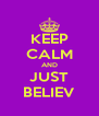 KEEP CALM AND JUST BELIEV - Personalised Poster A4 size