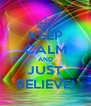 KEEP CALM AND JUST BELIEVE! - Personalised Poster A4 size