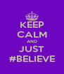 KEEP CALM AND JUST #BELIEVE - Personalised Poster A4 size