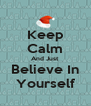 Keep Calm And Just Believe In Yourself - Personalised Poster A4 size