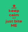 keep calm and just bite ME - Personalised Poster A4 size