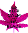 KEEP CALM AND JUST BLAZE - Personalised Poster A4 size