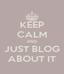 KEEP CALM AND JUST BLOG ABOUT IT - Personalised Poster A4 size