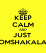 KEEP CALM AND JUST  BOOMSHAKALAKA - Personalised Poster A4 size