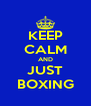 KEEP CALM AND JUST BOXING - Personalised Poster A4 size