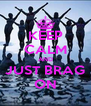 KEEP CALM AND JUST BRAG ON - Personalised Poster A4 size