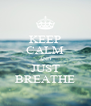 KEEP CALM AND JUST BREATHE - Personalised Poster A4 size