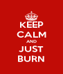 KEEP CALM AND JUST BURN - Personalised Poster A4 size