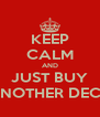 KEEP CALM AND JUST BUY ANOTHER DECK - Personalised Poster A4 size