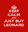 KEEP CALM AND JUST BUY LEONARD - Personalised Poster A4 size