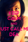 KEEP CALM AND JUST CALL ME DEA - Personalised Poster A4 size