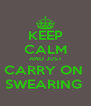KEEP CALM AND JUST CARRY ON  SWEARING  - Personalised Poster A4 size