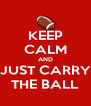 KEEP CALM AND JUST CARRY THE BALL - Personalised Poster A4 size
