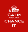 KEEP CALM AND JUST CHANCE IT - Personalised Poster A4 size