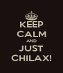 KEEP CALM AND JUST CHILAX! - Personalised Poster A4 size