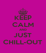 KEEP CALM AND JUST CHILL-OUT - Personalised Poster A4 size