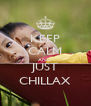 KEEP CALM AND JUST CHILLAX - Personalised Poster A4 size