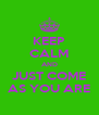 KEEP CALM AND JUST COME AS YOU ARE - Personalised Poster A4 size