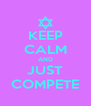 KEEP CALM AND JUST COMPETE - Personalised Poster A4 size