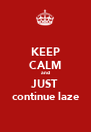 KEEP CALM and JUST continue laze - Personalised Poster A4 size
