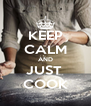 KEEP CALM AND JUST  COOK - Personalised Poster A4 size