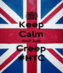 Keep Calm And Just Creep #HTC - Personalised Poster A4 size
