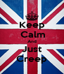 Keep  Calm And Just Creep - Personalised Poster A4 size